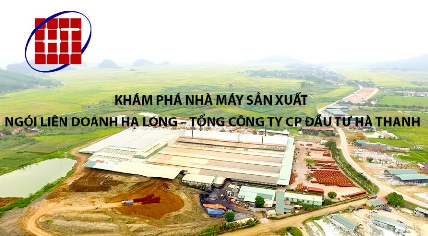Khám phá nhà máy sản xuất ngói liên doanh Hạ Long-Tổng Công ty CP Đầu tư Hà Thanh